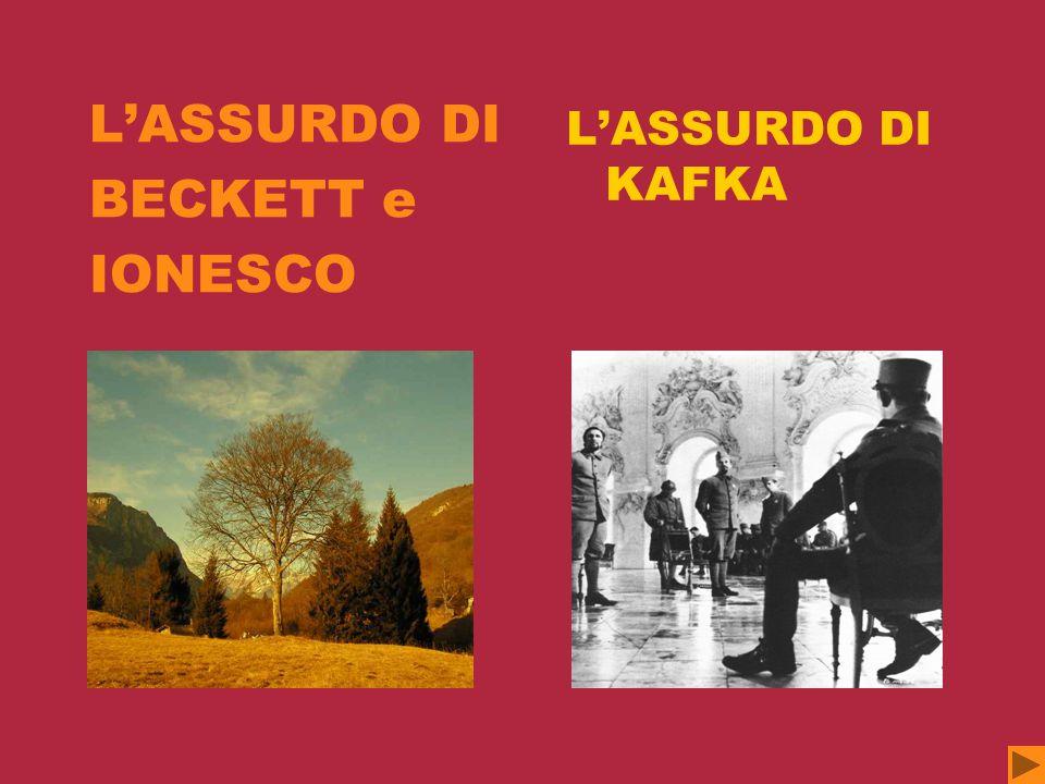 L'ASSURDO DI BECKETT e IONESCO L'ASSURDO DI KAFKA