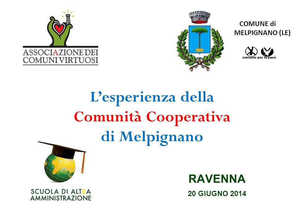 COMUNE di MELPIGNANO (LE) RAVENNA 20 GIUGNO 2014 L'esperienza della Comunità Cooperativa di Melpignano