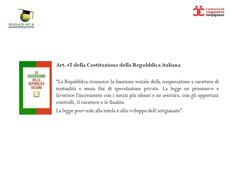 """Art. 45 della Costituzione della Repubblica italiana """"La Repubblica riconosce la funzione sociale della cooperazione a carattere di mutualità e senza"""