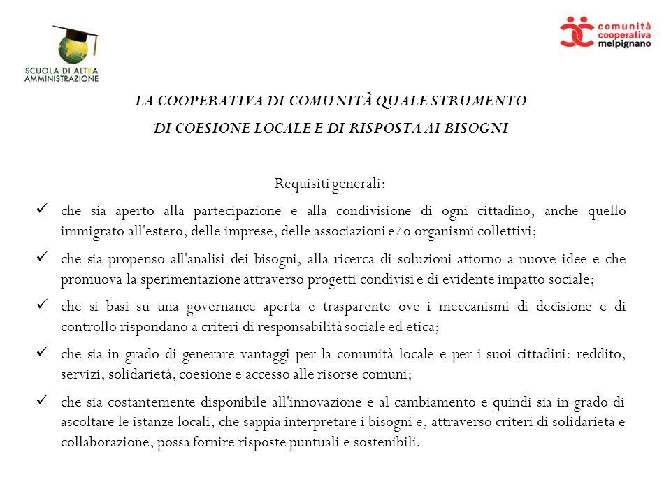 LA COOPERATIVA DI COMUNITÀ QUALE STRUMENTO DI COESIONE LOCALE E DI RISPOSTA AI BISOGNI Requisiti generali: che sia aperto alla partecipazione e alla c