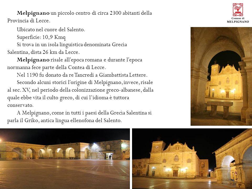 Melpignano un piccolo centro di circa 2300 abitanti della Provincia di Lecce. Ubicato nel cuore del Salento. Superficie: 10,9 Kmq Si trova in un isola