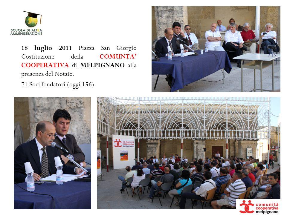 18 luglio 2011 Piazza San Giorgio Costituzione della COMUNTA' COOPERATIVA di MELPIGNANO alla presenza del Notaio. 71 Soci fondatori (oggi 156)