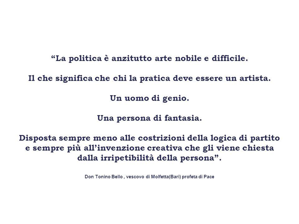 """""""La politica è anzitutto arte nobile e difficile. Il che significa che chi la pratica deve essere un artista. Un uomo di genio. Una persona di fantasi"""