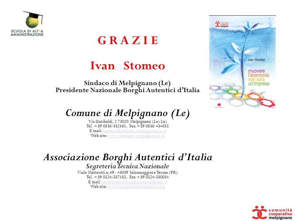 G R A Z I E Ivan Stomeo Sindaco di Melpignano (Le) Presidente Nazionale Borghi Autentici d'Italia Comune di Melpignano (Le) Via Garibaldi, 2 73020 Mel