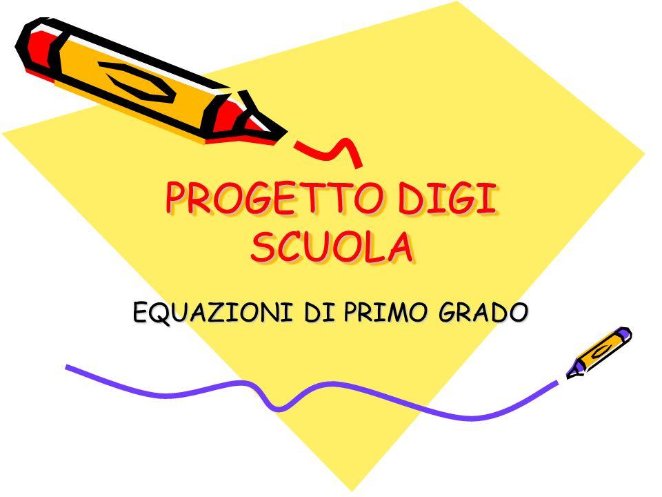 PROGETTO DIGI SCUOLA EQUAZIONI DI PRIMO GRADO