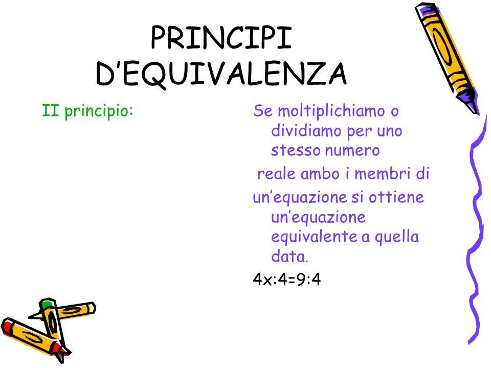 PRINCIPI D'EQUIVALENZA II principio:Se moltiplichiamo o dividiamo per uno stesso numero reale ambo i membri di un'equazione si ottiene un'equazione eq
