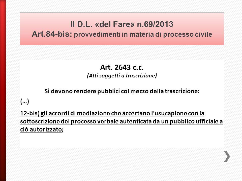 Art. 2643 c.c. (Atti soggetti a trascrizione) Si devono rendere pubblici col mezzo della trascrizione: (…) 12-bis) gli accordi di mediazione che accer