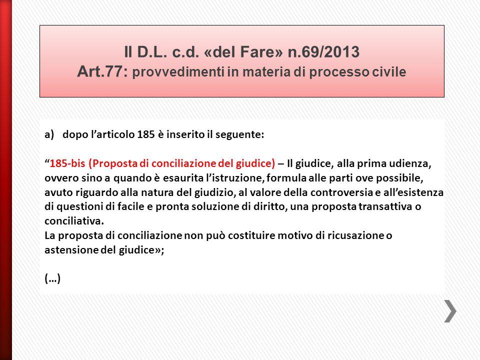 """a)dopo l'articolo 185 è inserito il seguente: """"185-bis (Proposta di conciliazione del giudice) – Il giudice, alla prima udienza, ovvero sino a quando"""