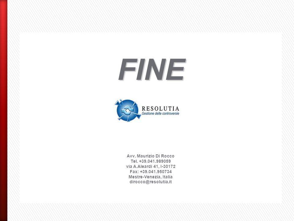 FINE Avv. Maurizio Di Rocco Tel. +39.041.989059 via A.Aleardi 41, I-30172 Fax: +39.041.950734 Mestre-Venezia, Italia dirocco@resolutia.it