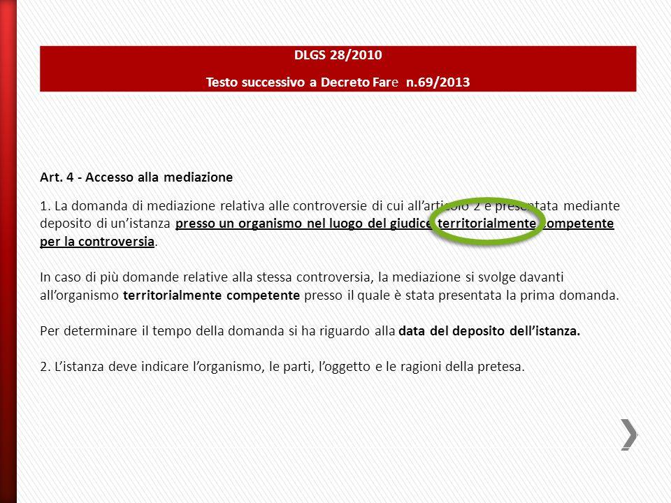 DLGS 28/2010 Testo successivo a Decreto Fare n.69/2013 Art. 4 - Accesso alla mediazione 1. La domanda di mediazione relativa alle controversie di cui