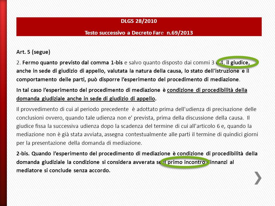 DLGS 28/2010 Testo successivo a Decreto Fare n.69/2013 Art. 5 (segue) 2. Fermo quanto previsto dal comma 1-bis e salvo quanto disposto dai commi 3 e 4