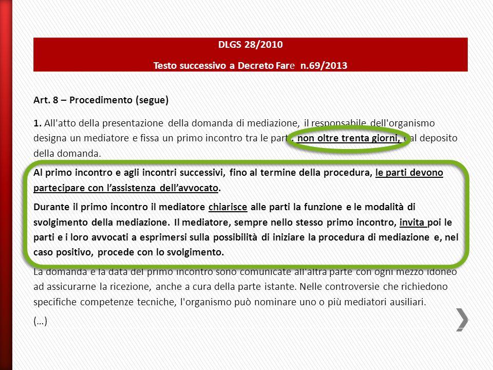 DLGS 28/2010 Testo successivo a Decreto Fare n.69/2013 Art. 8 – Procedimento (segue) 1. All'atto della presentazione della domanda di mediazione, il r