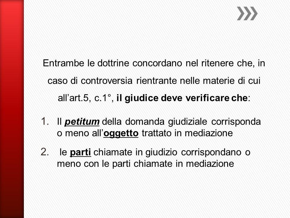 Entrambe le dottrine concordano nel ritenere che, in caso di controversia rientrante nelle materie di cui all'art.5, c.1°, il giudice deve verificare che: 1.