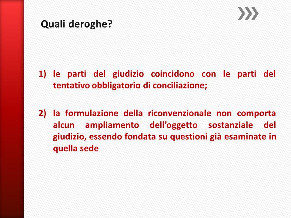 1)le parti del giudizio coincidono con le parti del tentativo obbligatorio di conciliazione; 2)la formulazione della riconvenzionale non comporta alcu