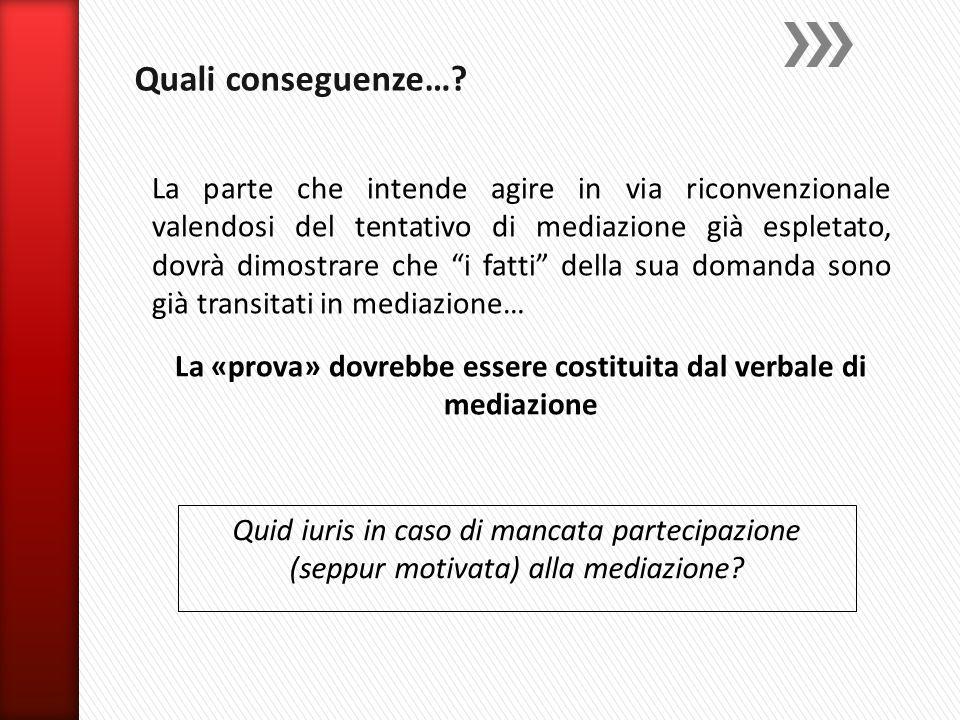 """La parte che intende agire in via riconvenzionale valendosi del tentativo di mediazione già espletato, dovrà dimostrare che """"i fatti"""" della sua domand"""