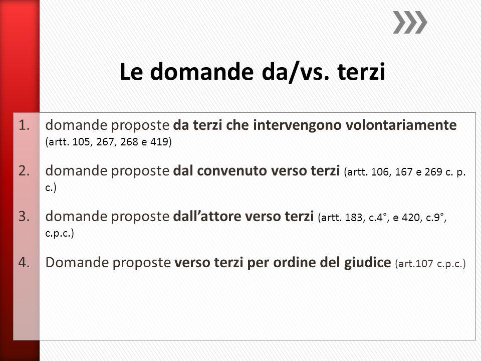 1.domande proposte da terzi che intervengono volontariamente (artt. 105, 267, 268 e 419) 2.domande proposte dal convenuto verso terzi (artt. 106, 167