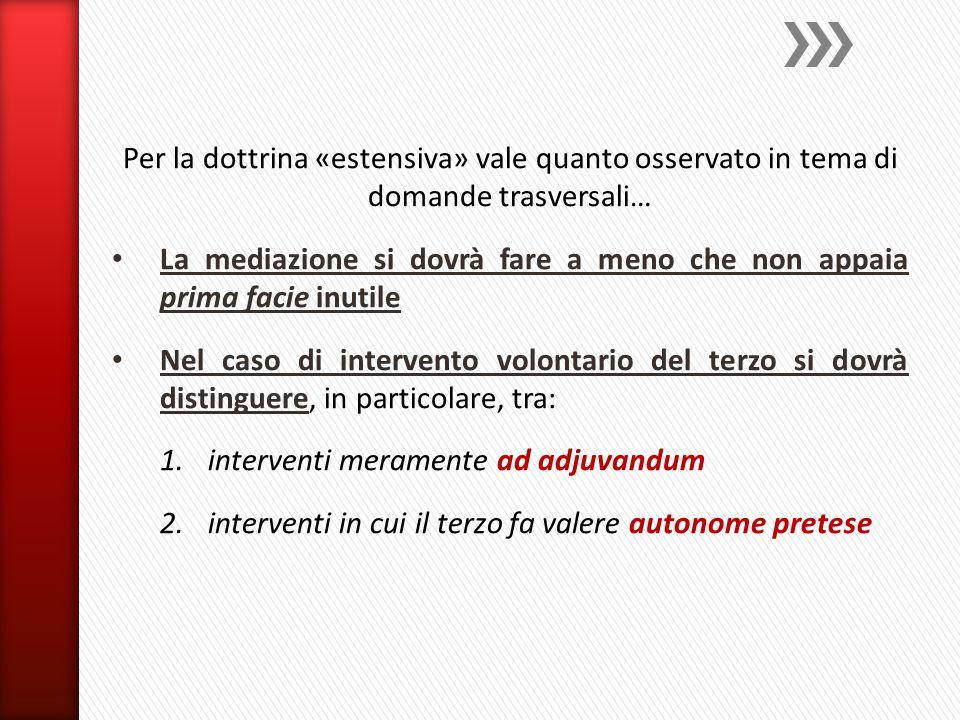 Per la dottrina «estensiva» vale quanto osservato in tema di domande trasversali… La mediazione si dovrà fare a meno che non appaia prima facie inutil