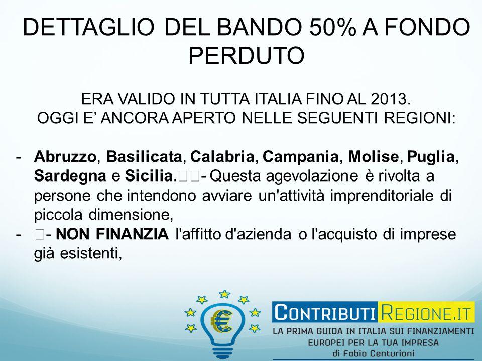 DETTAGLIO DEL BANDO 50% A FONDO PERDUTO ERA VALIDO IN TUTTA ITALIA FINO AL 2013.