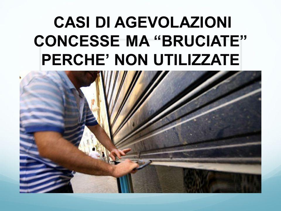 CASI DI AGEVOLAZIONI CONCESSE MA BRUCIATE PERCHE' NON UTILIZZATE
