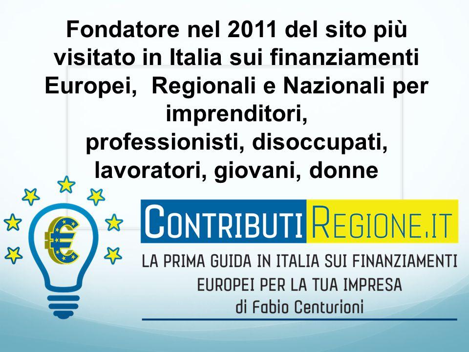 Fondatore nel 2011 del sito più visitato in Italia sui finanziamenti Europei, Regionali e Nazionali per imprenditori, professionisti, disoccupati, lavoratori, giovani, donne
