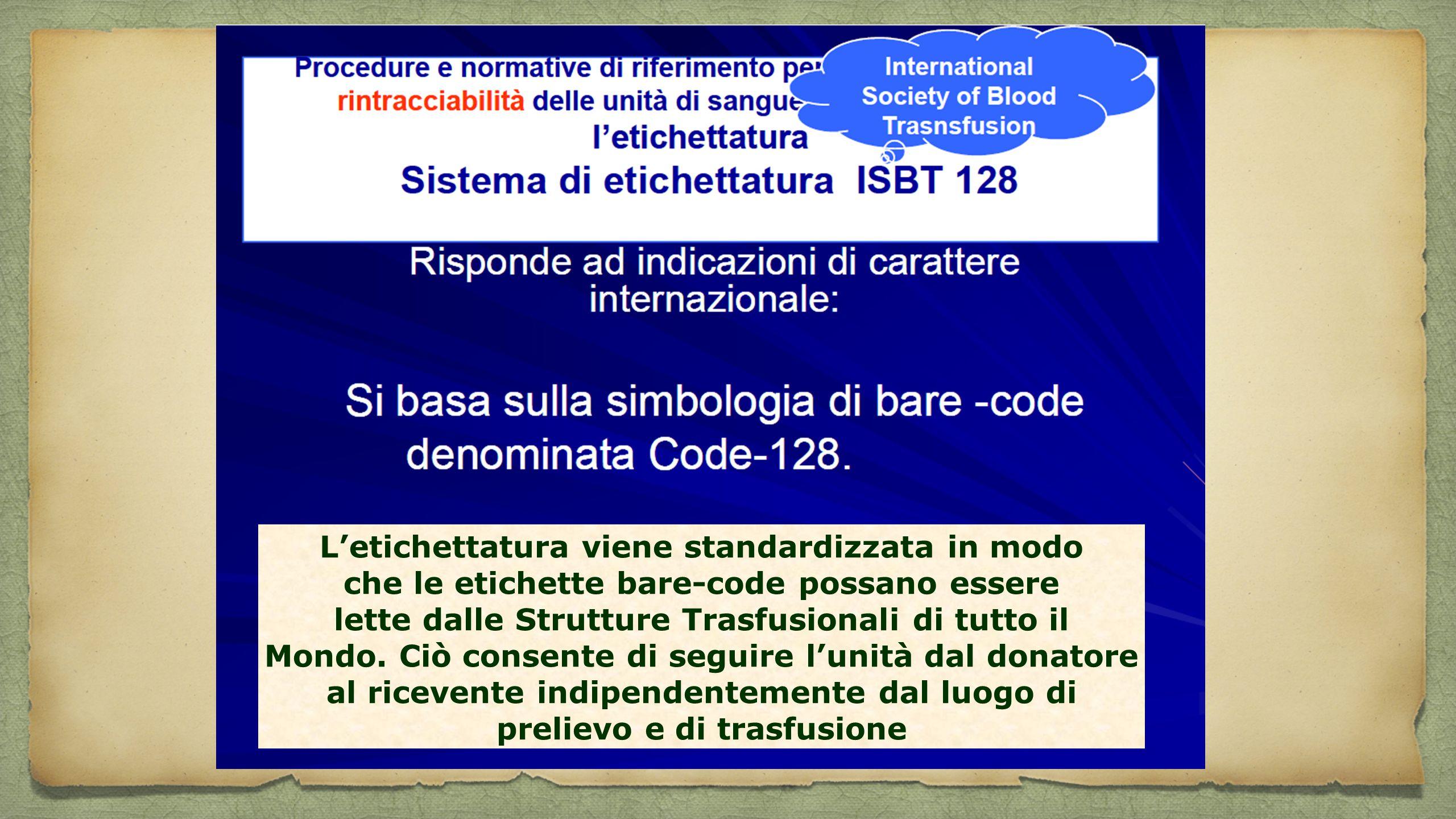 L'etichettatura viene standardizzata in modo che le etichette bare-code possano essere lette dalle Strutture Trasfusionali di tutto il Mondo. Ciò cons
