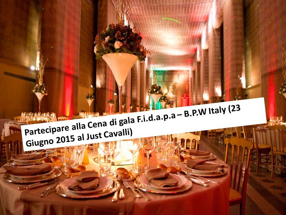 Partecipare alla Cena di gala F.i.d.a.p.a – B.P.W Italy (23 Giugno 2015 al Just Cavalli)