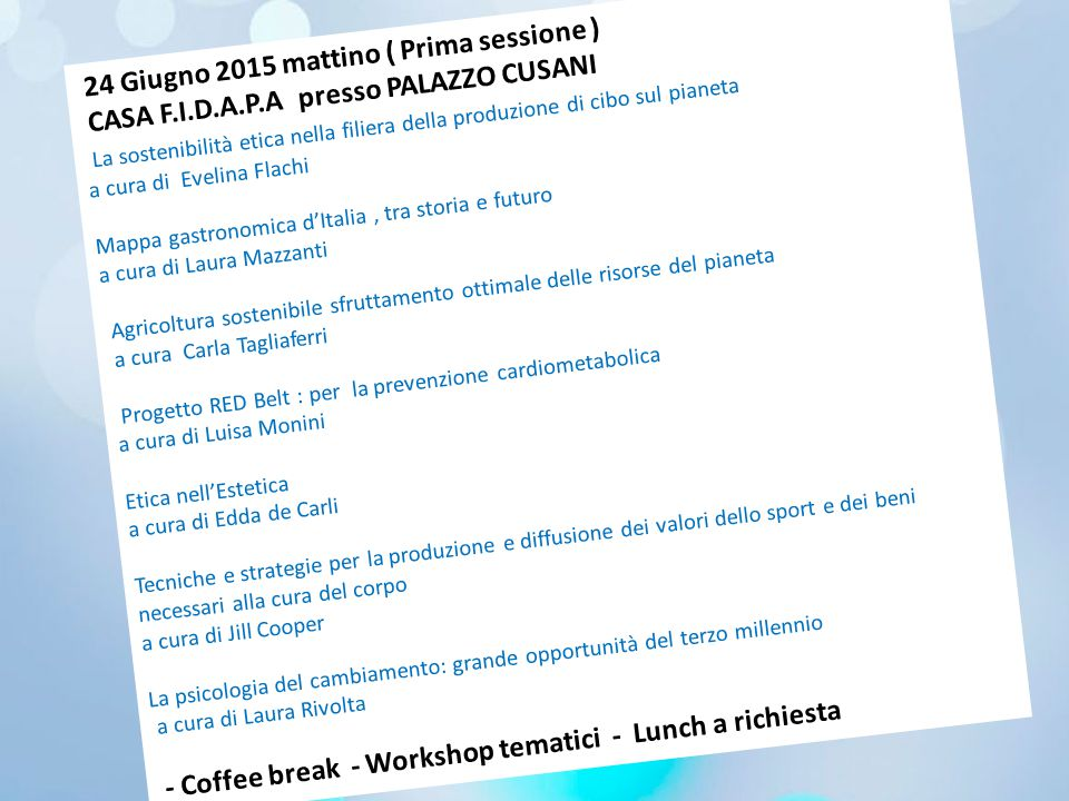 24 Giugno 2015 mattino ( Prima sessione ) CASA F.I.D.A.P.A presso PALAZZO CUSANI La sostenibilità etica nella filiera della produzione di cibo sul pia