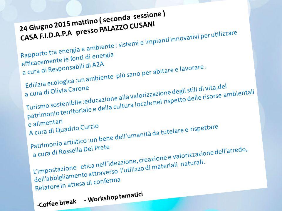 24 Giugno 2015 mattino ( seconda sessione ) CASA F.I.D.A.P.A presso PALAZZO CUSANI Rapporto tra energia e ambiente : sistemi e impianti innovativi per