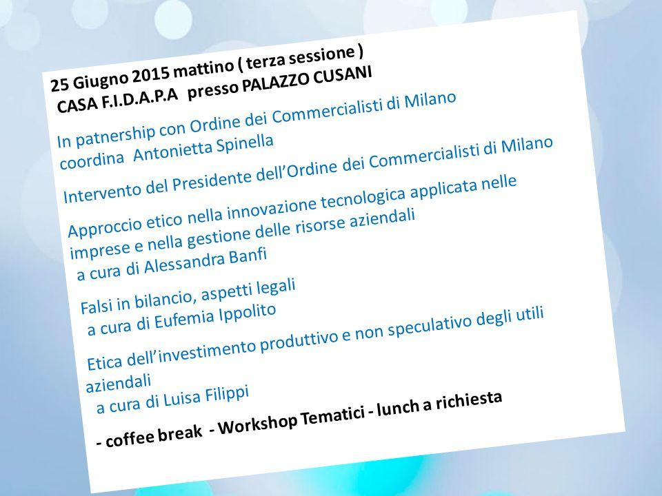 25 Giugno 2015 mattino ( terza sessione ) CASA F.I.D.A.P.A presso PALAZZO CUSANI In patnership con Ordine dei Commercialisti di Milano coordina Antoni