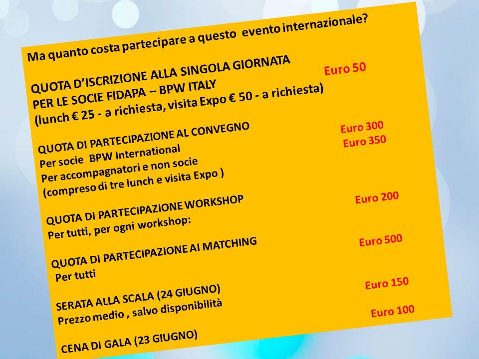 Ma quanto costa partecipare a questo evento internazionale? QUOTA D'ISCRIZIONE ALLA SINGOLA GIORNATA PER LE SOCIE FIDAPA – BPW ITALY Euro 50 (lunch €