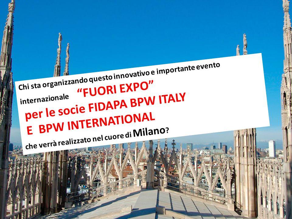 """Chi sta organizzando questo innovativo e importante evento internazionale """"FUORI EXPO"""" per le socie FIDAPA BPW ITALY E BPW INTERNATIONAL che verrà rea"""