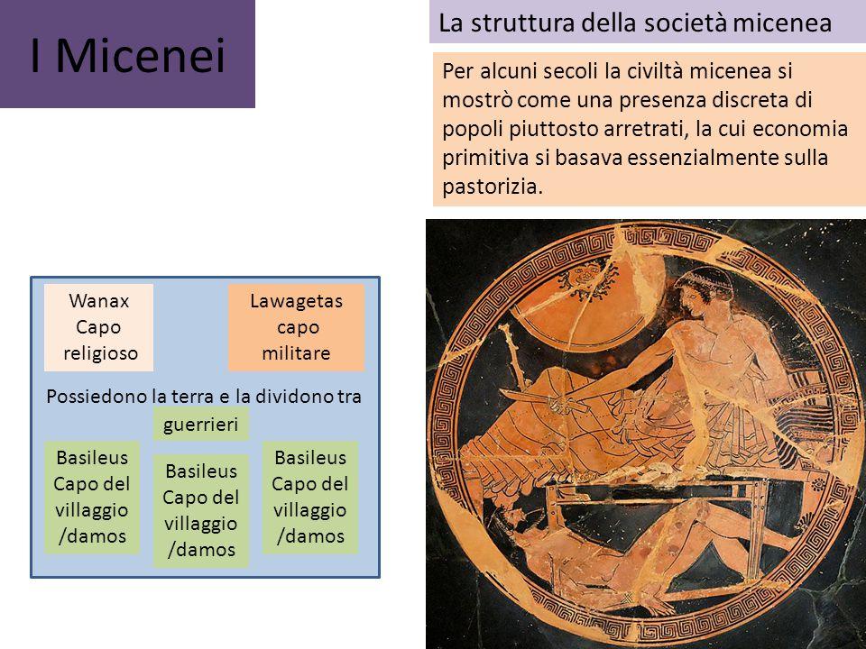 I Micenei Per alcuni secoli la civiltà micenea si mostrò come una presenza discreta di popoli piuttosto arretrati, la cui economia primitiva si basava