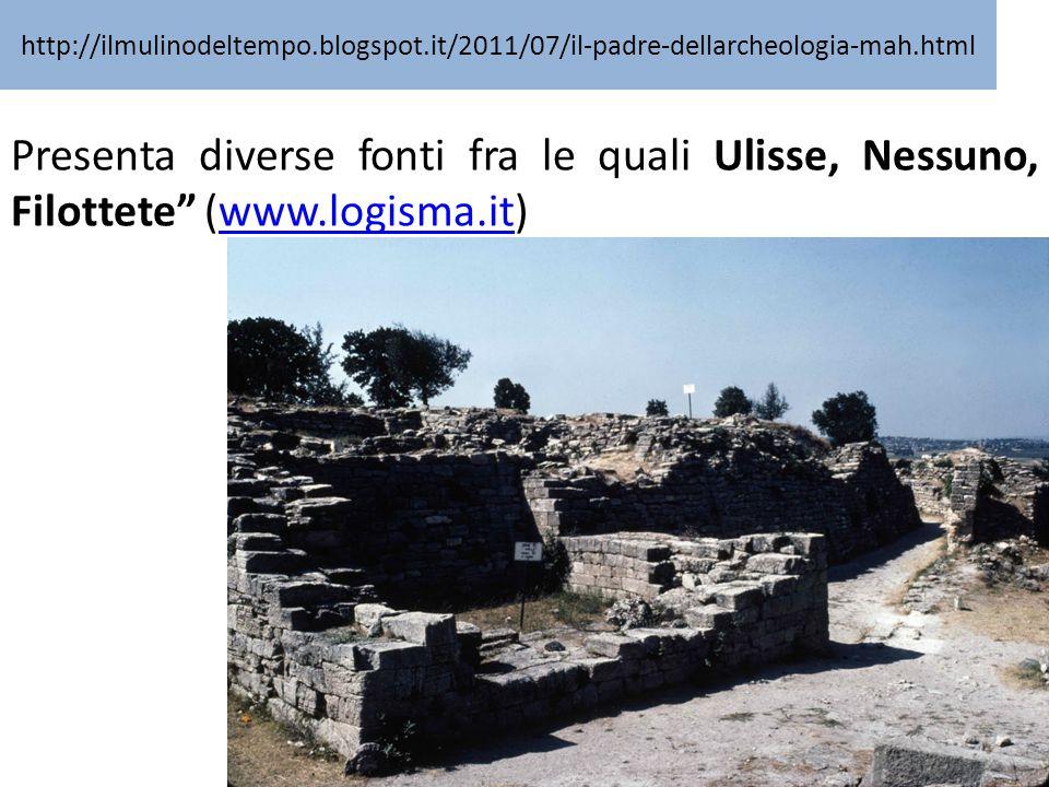 """http://ilmulinodeltempo.blogspot.it/2011/07/il-padre-dellarcheologia-mah.html Presenta diverse fonti fra le quali Ulisse, Nessuno, Filottete"""" (www.log"""