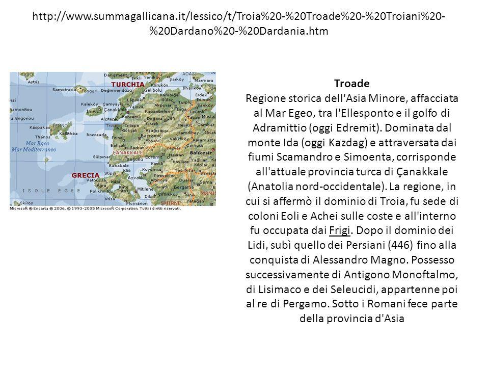 http://www.summagallicana.it/lessico/t/Troia%20-%20Troade%20-%20Troiani%20- %20Dardano%20-%20Dardania.htm Troade Regione storica dell'Asia Minore, aff
