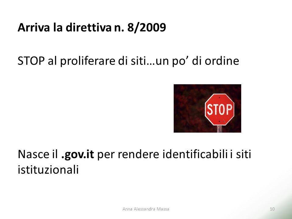 Arriva la direttiva n. 8/2009 STOP al proliferare di siti…un po' di ordine Nasce il.gov.it per rendere identificabili i siti istituzionali Anna Alessa