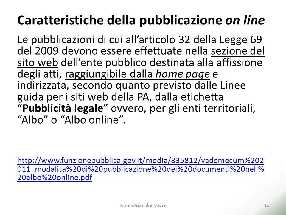Caratteristiche della pubblicazione on line Le pubblicazioni di cui all'articolo 32 della Legge 69 del 2009 devono essere effettuate nella sezione del