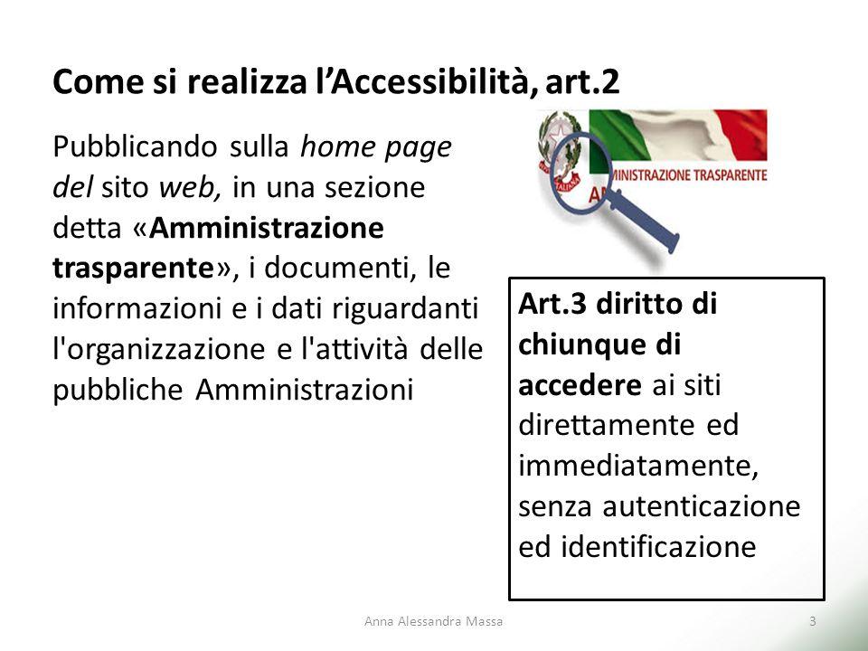 Come si realizza l'Accessibilità, art.2 Pubblicando sulla home page del sito web, in una sezione detta «Amministrazione trasparente», i documenti, le
