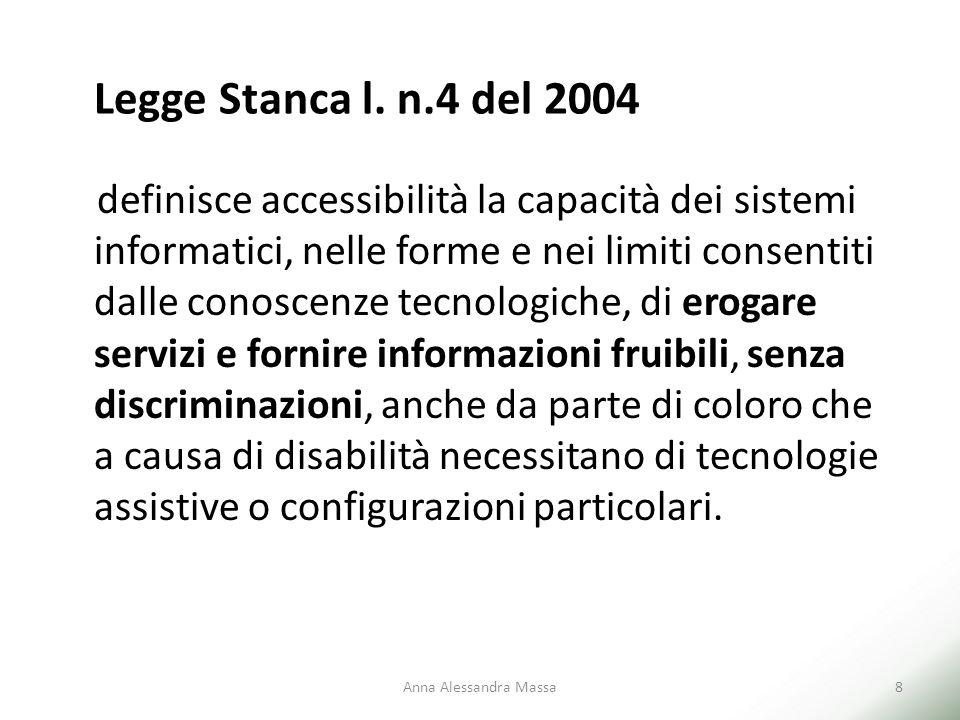 Legge Stanca l. n.4 del 2004 definisce accessibilità la capacità dei sistemi informatici, nelle forme e nei limiti consentiti dalle conoscenze tecnolo