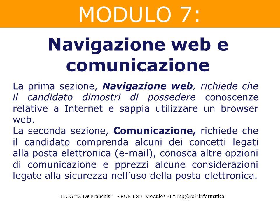 """MODULO 7: ITCG """"V. De Franchis"""" - PON FSE Modulo G/1 """"Imp@ro l'informatica"""" Navigazione web e comunicazione La prima sezione, Navigazione web, richied"""