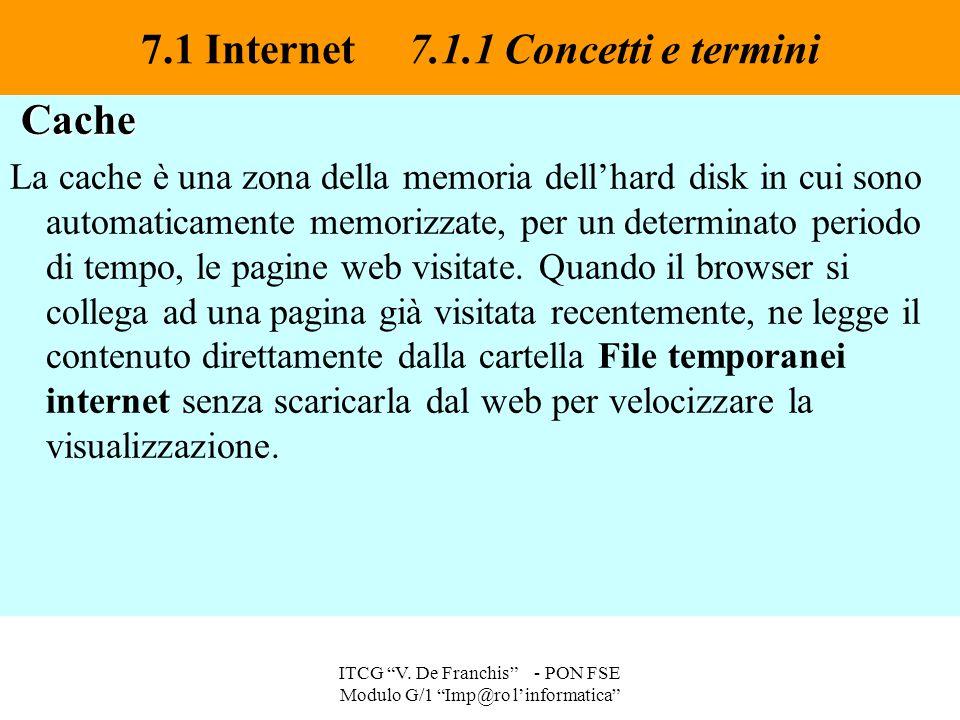 Cache Cache La cache è una zona della memoria dell'hard disk in cui sono automaticamente memorizzate, per un determinato periodo di tempo, le pagine w
