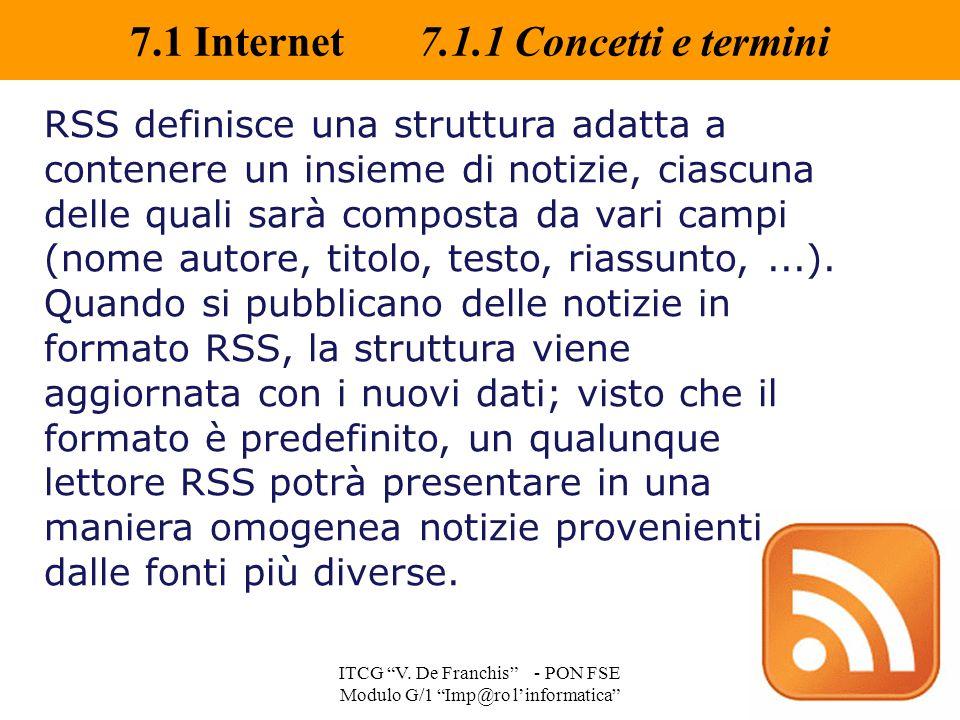 """7.1 Internet 7.1.1 Concetti e termini ITCG """"V. De Franchis"""" - PON FSE Modulo G/1 """"Imp@ro l'informatica"""" RSS definisce una struttura adatta a contenere"""