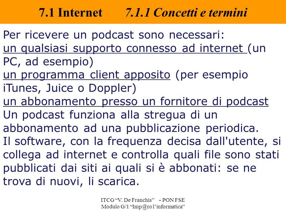 """7.1 Internet 7.1.1 Concetti e termini ITCG """"V. De Franchis"""" - PON FSE Modulo G/1 """"Imp@ro l'informatica"""" Per ricevere un podcast sono necessari: un qua"""