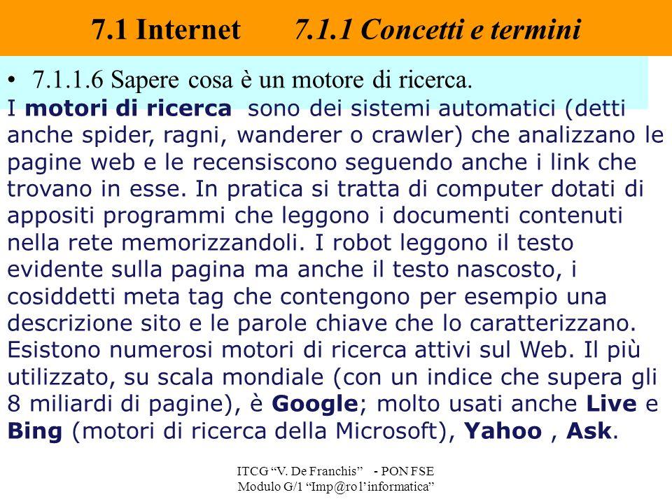 """7.1.1.6 Sapere cosa è un motore di ricerca. 7.1 Internet 7.1.1 Concetti e termini ITCG """"V. De Franchis"""" - PON FSE Modulo G/1 """"Imp@ro l'informatica"""" I"""