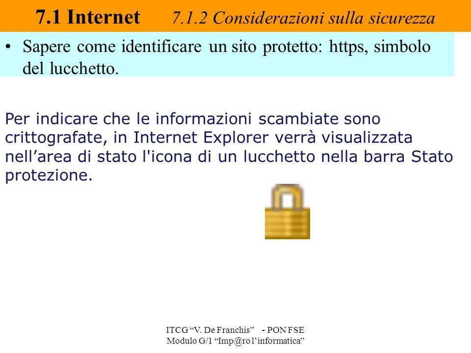 """Sapere come identificare un sito protetto: https, simbolo del lucchetto. 7.1 Internet 7.1.2 Considerazioni sulla sicurezza ITCG """"V. De Franchis"""" - PON"""