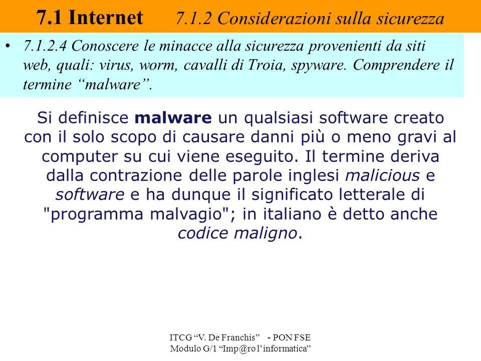 """7.1.2.4 Conoscere le minacce alla sicurezza provenienti da siti web, quali: virus, worm, cavalli di Troia, spyware. Comprendere il termine """"malware""""."""