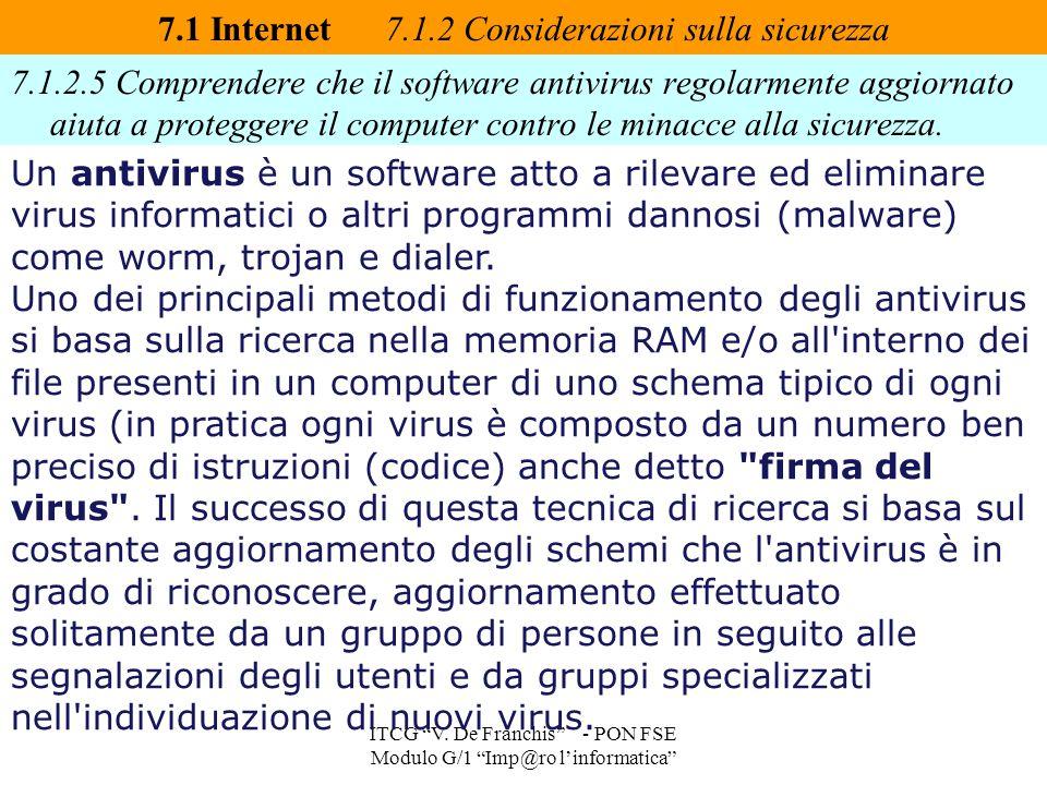7.1.2.5 Comprendere che il software antivirus regolarmente aggiornato aiuta a proteggere il computer contro le minacce alla sicurezza. 7.1 Internet 7.
