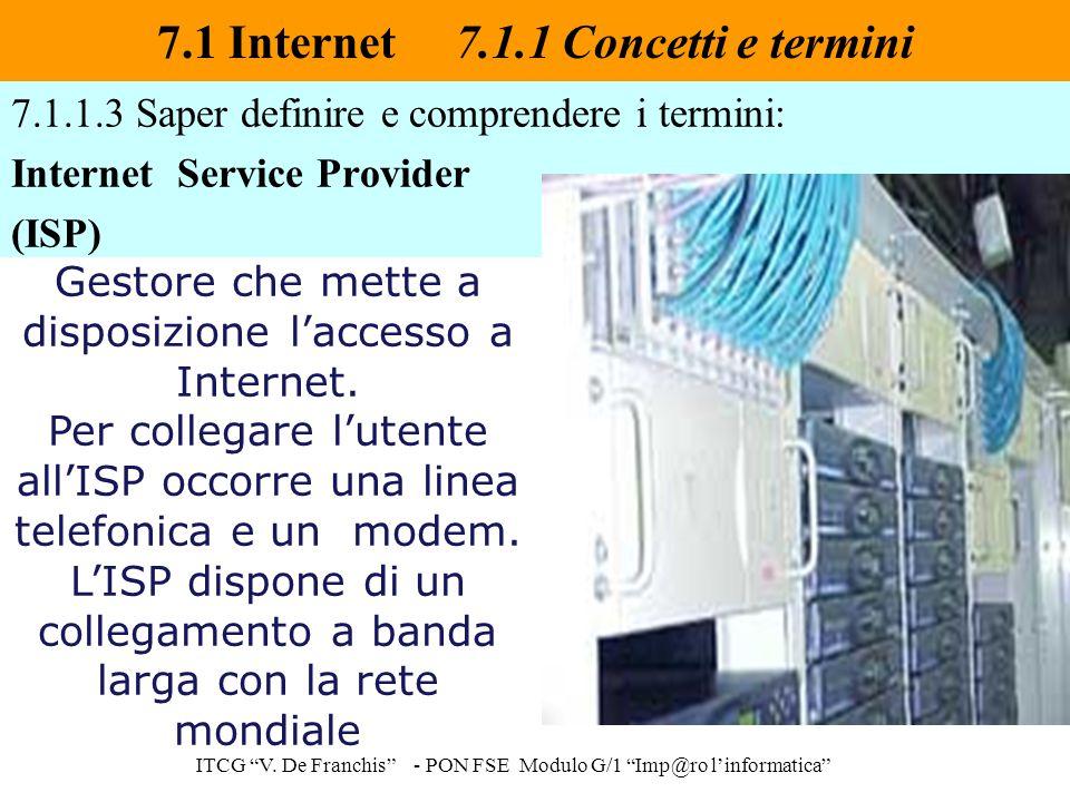 """7.1.1.3 Saper definire e comprendere i termini: Internet Service Provider (ISP) 7.1 Internet 7.1.1 Concetti e termini ITCG """"V. De Franchis"""" - PON FSE"""