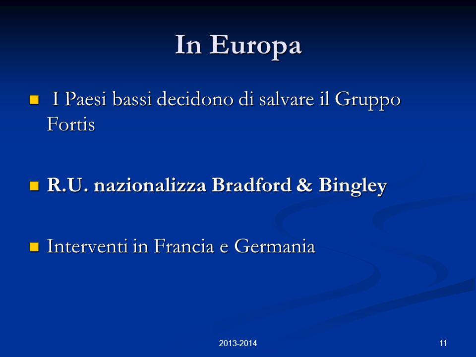 11 In Europa I Paesi bassi decidono di salvare il Gruppo Fortis I Paesi bassi decidono di salvare il Gruppo Fortis R.U. nazionalizza Bradford & Bingle