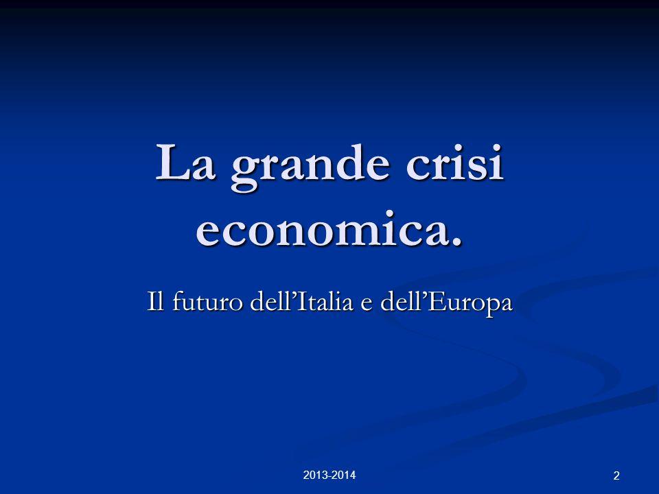 La grande crisi economica. Il futuro dell'Italia e dell'Europa 2 2013-2014
