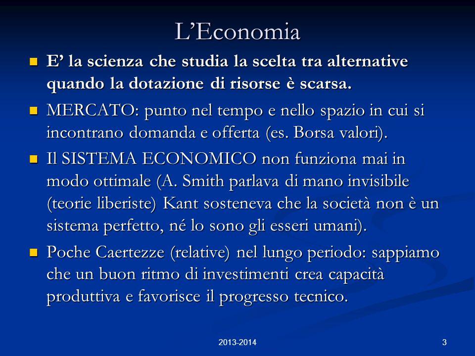 3 L'Economia E' la scienza che studia la scelta tra alternative quando la dotazione di risorse è scarsa. E' la scienza che studia la scelta tra altern